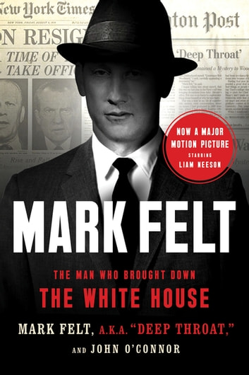 Mark Felt - The Man Who Brought Down the White House ebook by Mark Felt,John O'Connor