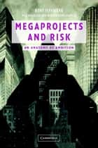 Megaprojects and Risk ebook by Bent Flyvbjerg,Nils Bruzelius,Werner Rothengatter