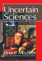 The Uncertain Sciences ebook by Bruce Mazlish