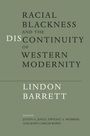 Racial Blackness and the Discontinuity of Western Modernity ebook by Lindon Barrett,Justin A. Joyce,Dwight A. McBride,John Carlos Rowe