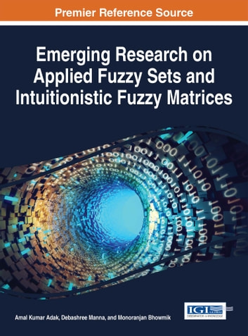 Emerging Research on Applied Fuzzy Sets and Intuitionistic Fuzzy Matrices ebook by
