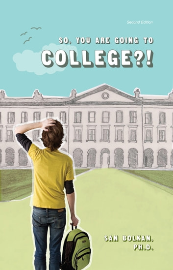 So, You Are Going to College?! ebook by San Bolkan