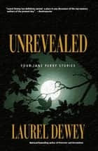 Unrevealed - Four Jane Perry Stories ebook by Laurel Dewey