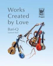 Works Created By Love ebook by Ludovít Bari