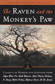 The Raven and the Monkey's Paw - Classics of Horror and Suspense from the Modern Library ebook by Edgar Allan Poe,Edith Wharton,Saki,Charles Dickens,O. Henry