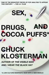 Sex, Drugs, and Cocoa Puffs - A Low Culture Manifesto ebook by Chuck Klosterman