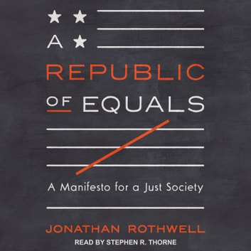 A Republic of Equals - A Manifesto for a Just Society audiobook by Jonathan Rothwell