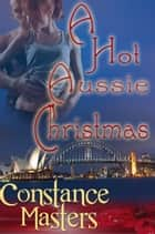 A Hot Aussie Christmas ebook by Constance Masters