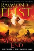 Magician's End - Book Three of the Chaoswar Saga ebook by Raymond E Feist