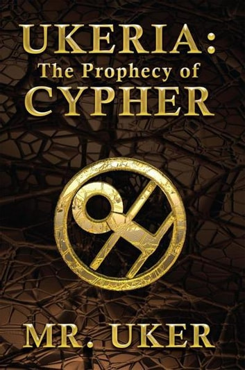 Ukeria: The Prophecy of Cypher ebook by Mr. Uker
