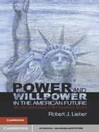 Power and Willpower in the American Future ebook by Robert J. Lieber