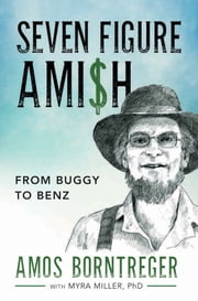 Seven Figure Ami$h: From Buggy to Benz ebook by Amos Borntreger