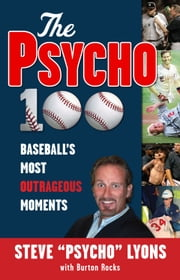 "The Psycho 100 - Baseball's Most Outrageous Moments ebook by Steve ""Psycho"" Lyons,Burton Rocks"