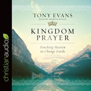 Kingdom Prayer - Touching Heaven to Change Earth audiobook by Tony Evans
