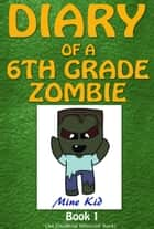 Minecraft: Diary of a 6th Grade Zombie ebook by Mine Kid