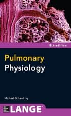 Pulmonary Physiology, Eighth Edition ebook by Michael G. Levitzky