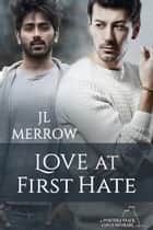 Love at First Hate ebook by JL Merrow