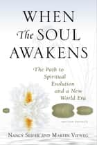 When the Soul Awakens - The Path to Spiritual Evolution and a New World Era ebook by