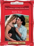 The Cowboy's Million-Dollar Secret (Mills & Boon Desire) ebook by Emilie Rose