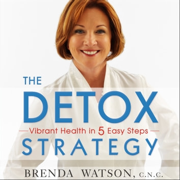 The Detox Strategy - Vibrant Health in 5 Easy Steps audiobook by Leonard Smith, M.D.,Brenda Watson, C.N.C.