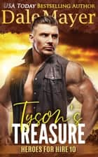 Tyson's Treasure - Heroes for Hire Series, Book 11 ebook by Dale Mayer