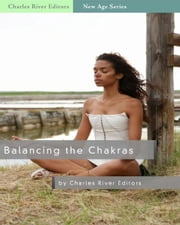 Balancing the Chakras: The Body's Energetic Channels ebook by Charles River Editors