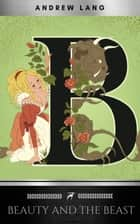 Beauty And The Beast ebook by Andrew Lang, Marie Le Prince de Beaumont, Silver Deer Classics