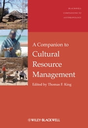 A Companion to Cultural Resource Management ebook by Thomas F. King