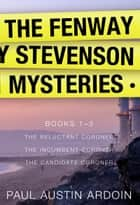 The Fenway Stevenson Mysteries, Collection One - Books 1-3 ebook by Paul Austin Ardoin