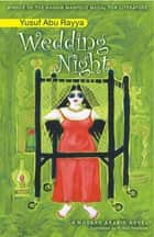 Wedding Night - An Egyptian Novel ebook by Yusuf Abu Rayya, R. Neil Hewison