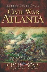Civil War Atlanta ebook by Robert Scott Davis