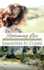 Redeeming Lies ebook by Samantha St. Claire