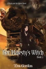 Her Majesty's Witch - Bayla and the Golem, #2 ebook by Eva Gordon