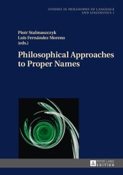 Philosophical Approaches to Proper Names ebook by Piotr Stalmaszczyk,Luis Fernández Moreno