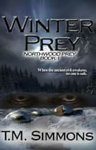 Winter Prey, Northwood Prey Book 1 ebook by TM Simmons