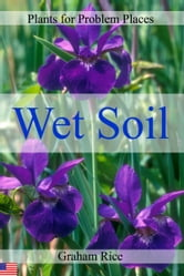 Plants for Problem Places: Wet Soil [North American Edition] ebook by Graham Rice