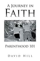 A Journey in Faith Parenthood 101 ebook by David Hill
