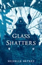 Glass Shatters - A Novel ebook by