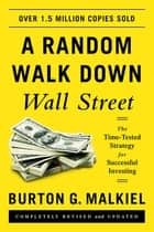 A Random Walk Down Wall Street: The Time-Tested Strategy for Successful Investing (Eleventh Edition) eBook par Burton G. Malkiel