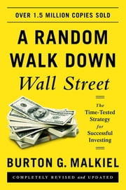 A Random Walk Down Wall Street: The Time-Tested Strategy for Successful Investing (Eleventh Edition) ebook by Burton G. Malkiel