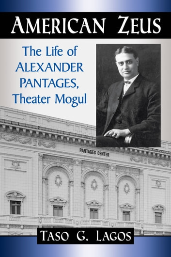 American Zeus - The Life of Alexander Pantages, Theater Mogul ebook by Taso G. Lagos