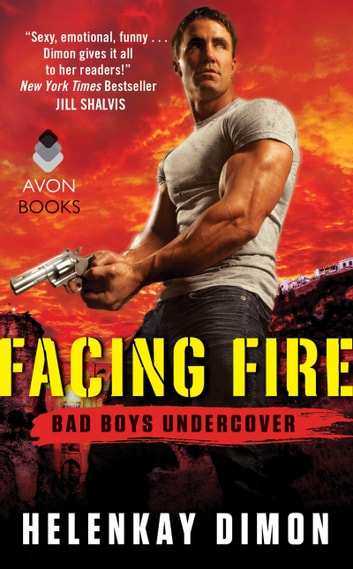 Facing Fire - Bad Boys Undercover ebook by HelenKay Dimon