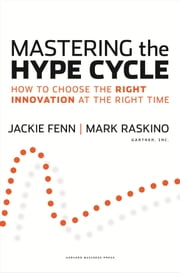 Mastering the Hype Cycle - How to Choose the Right Innovation at the Right Time ebook by Jackie Fenn,Mark Raskino