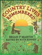 Country Lives Remembered ebook by Brian Martin, Ruth Binney