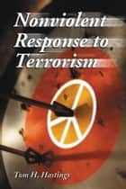 Nonviolent Response to Terrorism ebook by Tom H. Hastings