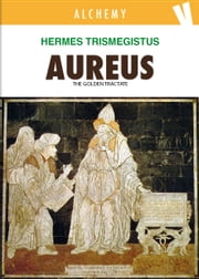 Aureus - The golden tractate ebook by Hermes Trismegistus