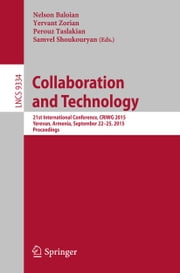 Collaboration and Technology - 21st International Conference, CRIWG 2015, Yerevan, Armenia, September 22-25, 2015, Proceedings ebook by Nelson Baloian,Yervant Zorian,Perouz Taslakian,Samvel Shoukouryan