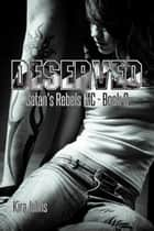 Deserved - Satan's Rebels MC Series, #3 ebook by Kira Johns