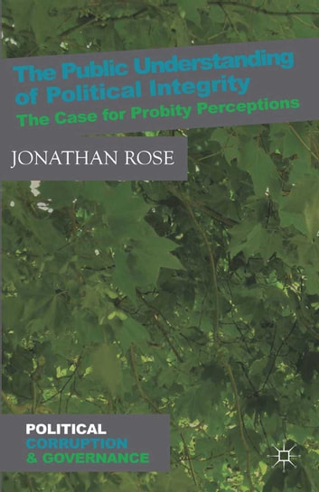 The Public Understanding of Political Integrity - The Case for Probity Perceptions eBook by J. Rose