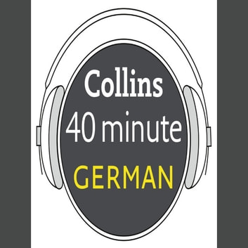 German in 40 Minutes: Learn to speak German in minutes with Collins audiobook by Collins Dictionaries